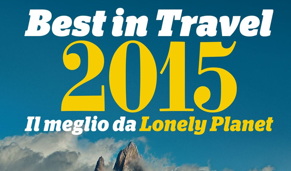 'Best in Travel 2015'. Da Lonely Planet tutte le nuove tendenze