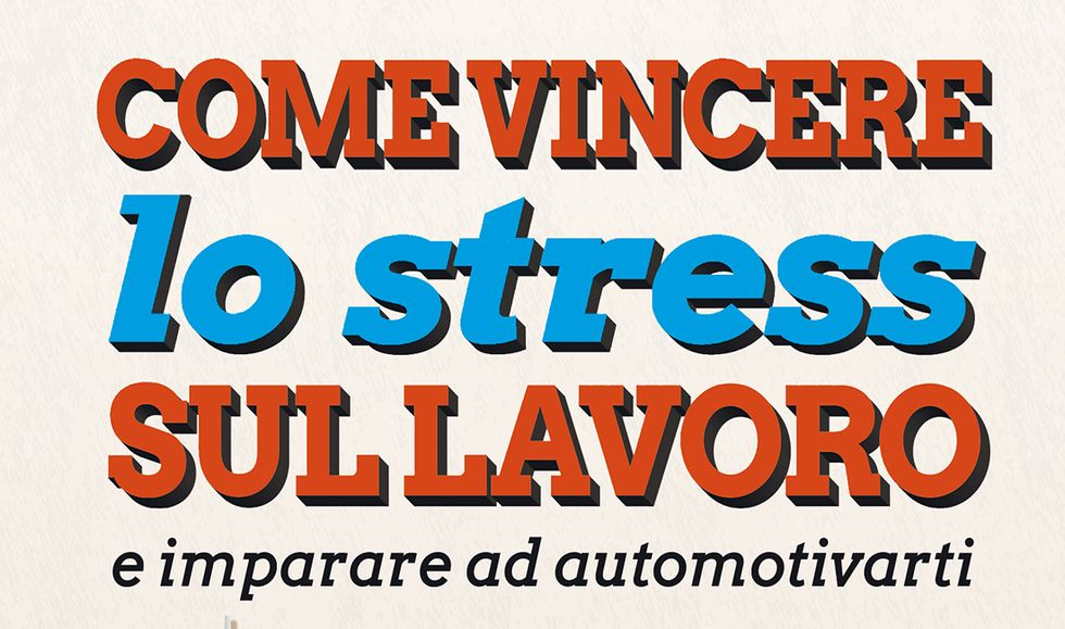 Come vincere lo stress sul lavoro e imparare ad automotivarti di Luca Stanchieri