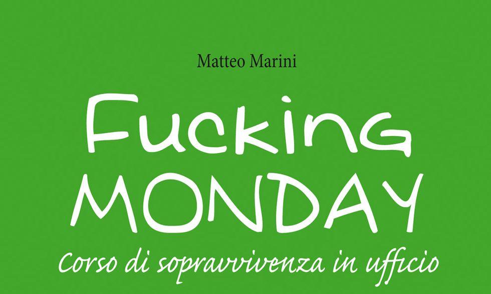 Matteo Marini, 'Fucking monday': corso di sopravvivenza in ufficio