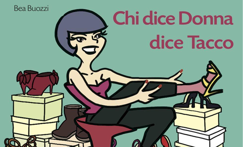 """""""Chi dice donna dice tacco"""" di Bea Buozzi. Che la scarpa sia con noi, sempre"""