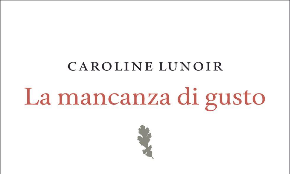 """""""La mancanza di gusto"""" di Caroline Lunoir"""