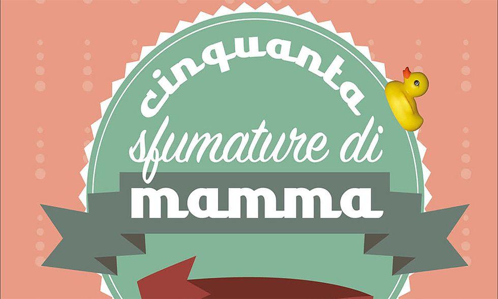 Cinquanta sfumature di mamma di A. Bardazzi, R. Sandri, C. Spairani