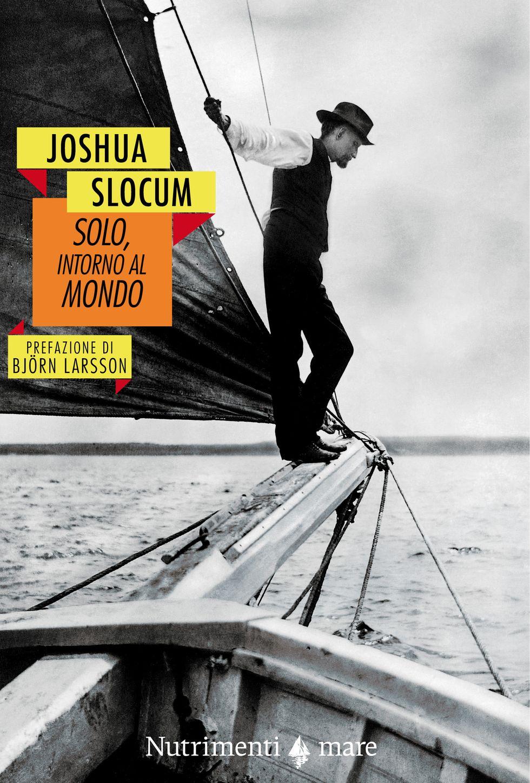 Joshua Slocum - Solo, intorno al mondo