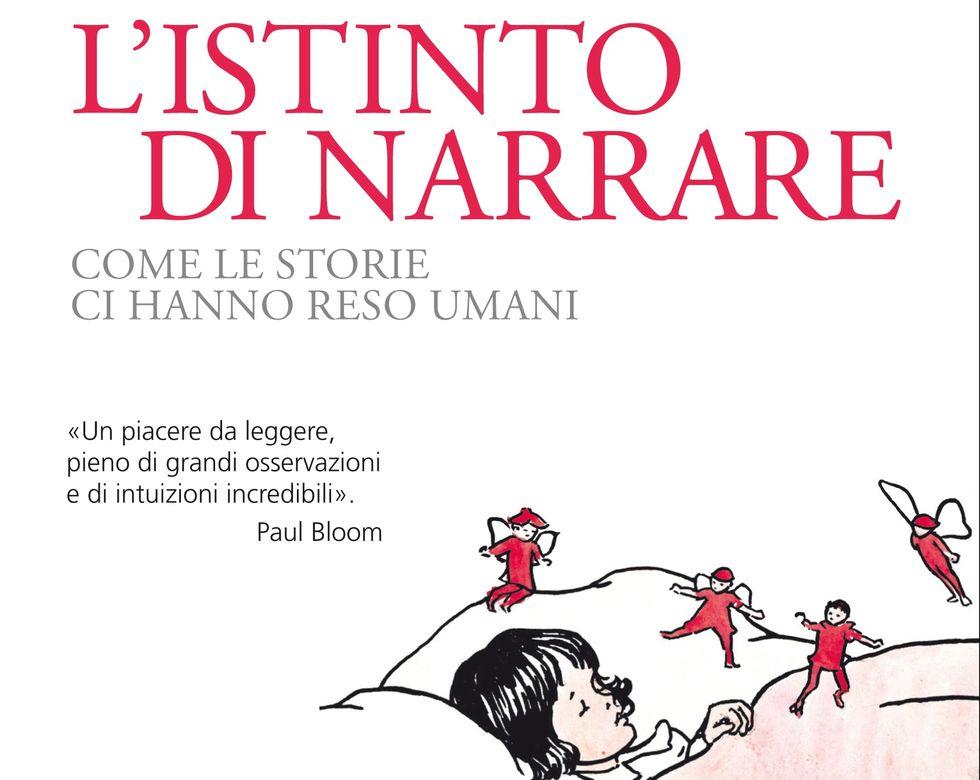 L'istinto di narrare. Come le storie ci hanno reso umani