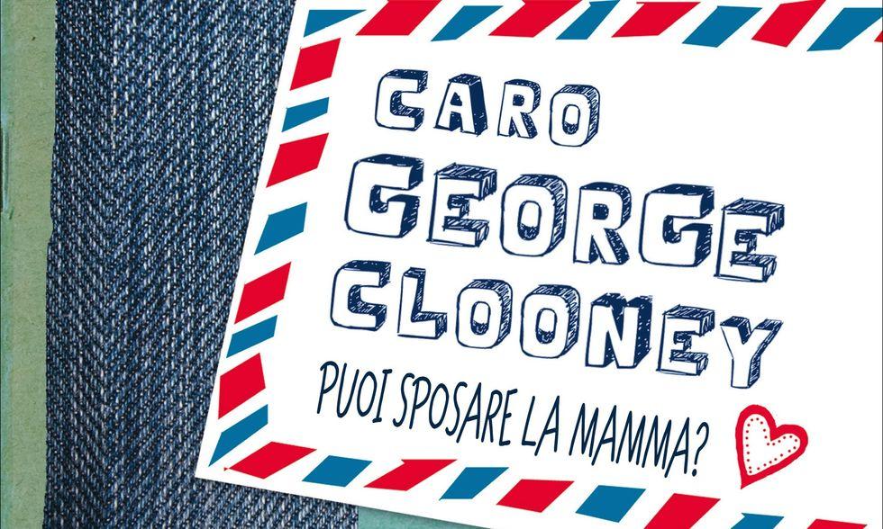 'Caro George Clooney puoi sposare la mamma?'