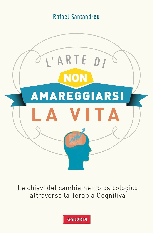 L'arte di non amareggiarsi la vita di Rafael Santandreu: un manuale per i tempi di crisi