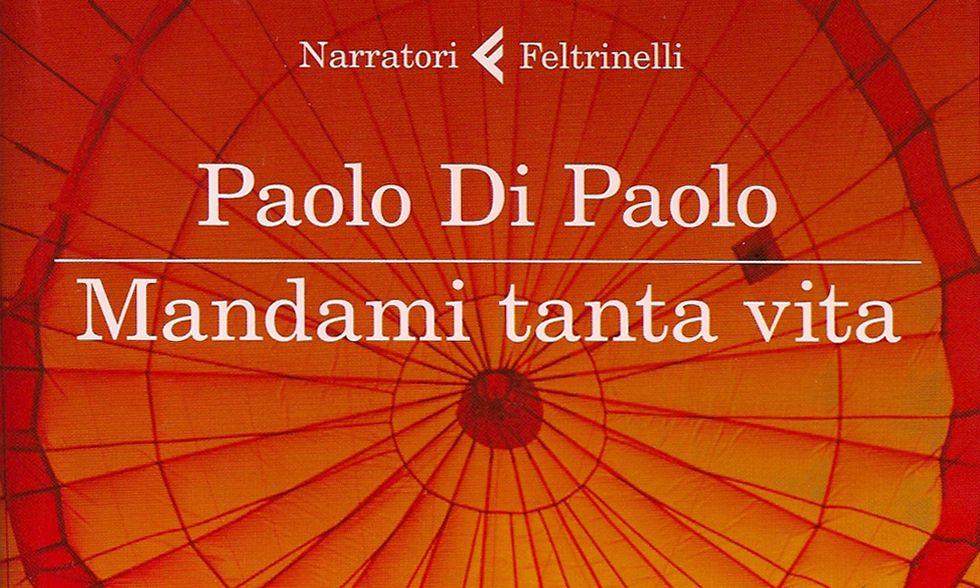"""Paolo Di Paolo, """"Mandami tanta vita"""""""
