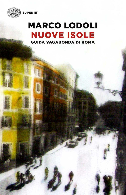 Marco Lodoli: la Roma da scoprire