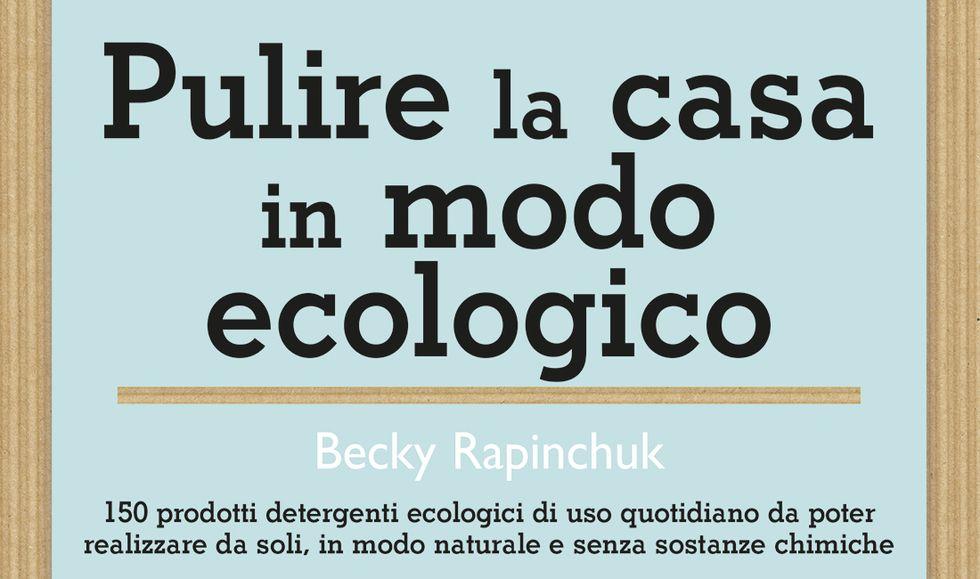 Pulire la casa in modo ecologico di Becky Rapinchuck