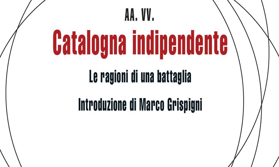 Catalogna indipendente. Le ragioni di una battaglia AA. VV. Introduzione di Marco Grispigni