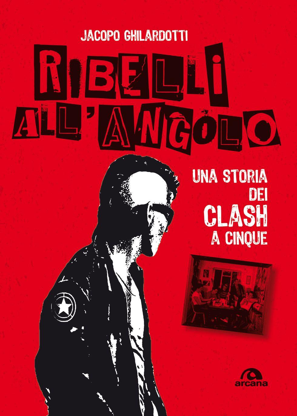 Ribelli all'angolo: la vera (e surreale) storia dei Clash a cinque