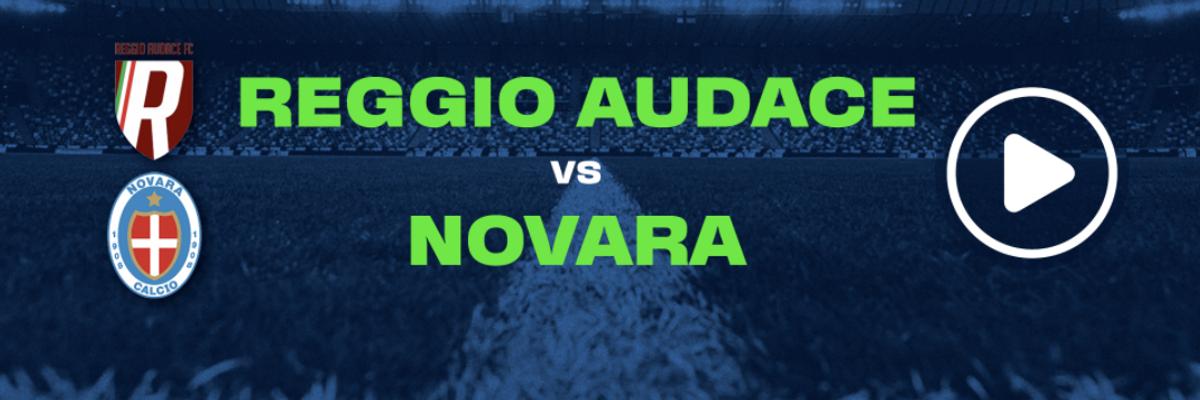Guarda in diretta Reggio Audace - Novara