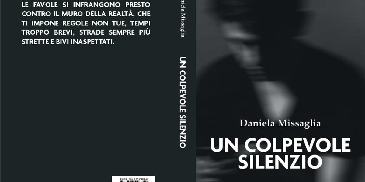 «Un colpevole silenzio», il primo romanzo di Daniela Missaglia